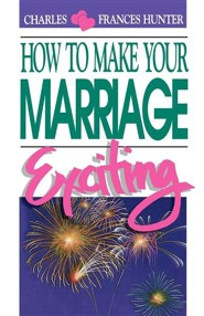How to Make Your Marriage Exciting Rev Edition