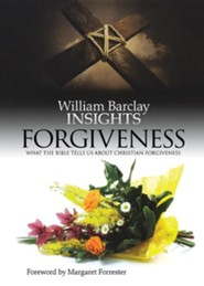 William Barclay Insights: Forgiveness What the Bilbe Tells Us About Christian Forgiveness  -     By: William Barclay