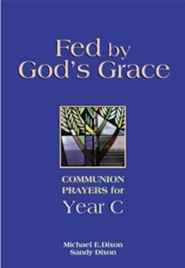 Fed by God's Grace: Communion Prayers for Year C  -     By: Michael E. Dixon, Sandy Dixon