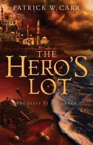 The Hero's Lot, Staff and Sword Series #2   -              By: Patrick W. Carr
