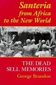 Santeria from Africa to the New World: The Dead Sell Memories