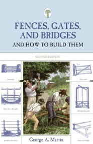 Fences, Gates, and Bridges and How to Build Them, 2nd Edition  -     By: George A. Martin