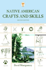 Native American Crafts and Skills: A Fully Illustrated Guide to Wilderness Living and Survival, 2nd Edition