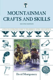 Mountainman Crafts & Skills: A Fully Illustrated Guide to Wilderness Living and Survival, 2nd Edition  -     By: David Montgomery