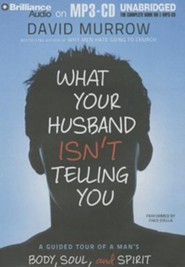 What Your Husband Isn't Telling You: A Guided Tour of a Man's Body, Soul, and Spirit Unabridged Audiobook on MP3 - Value Priced Edition  -     By: David Murrow