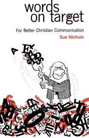 Words on Target: For Better Christian Communication  -     By: Sue Nichols Spencer