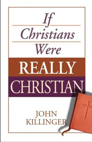 If Christians Were Really Christian  -     By: John Killinger