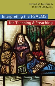 Interpreting the Psalms for Teaching & Preaching  -     By: IV Bateman, Herbert W.(ED.) & D. Brent Sandy(ED.)