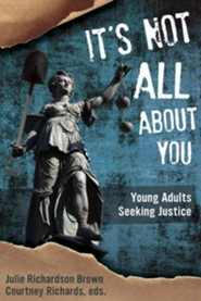 It's Not All about You: Young Adults Seeking Justice  -     Edited By: Julie Richardson Brown, Courtney Richards     By: Julie Richardson Brown(ED.) & Courtney Richards(ED.)