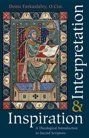 Inspiration & Interpretation: A Theological Introduction to Sacred Scripture
