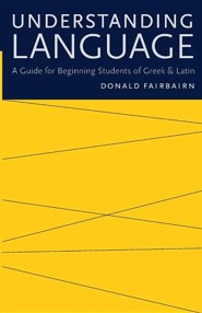 Understanding Language: A Guide for Beginning Students of Greek & Latin