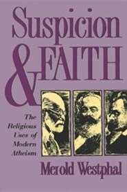 Suspicion and Faith: The Religious Uses of Modern Atheism