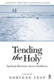 Tending the Holy: Spiritual Direction Across Traditions  -     Edited By: Norvene Vest     By: Norvene Vest(ED.)