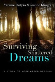 Surviving Shattered Dreams  -              By: Yvonne Partyka, Joanne Klinger