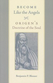 Become Like the Angels: Origen's Doctrine of the Soul