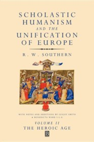 Scholastic Humanism and the Unification of Europe: The Heroic AgeVolume II Edition