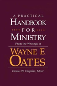 A Practical Handbook for Ministry: From the Writings of Wayne E. Oates  -     By: Wayne E. Oates