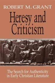 Heresy and Criticism: The Search for Authenticity in Early Christian Literature