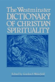 The Westminster Dictionary of Christian Spirituality  -     By: Gordon S. Wakefield