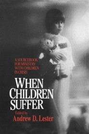 When Children Suffer: A Sourcebook for Ministry with Children in Crisis  -     