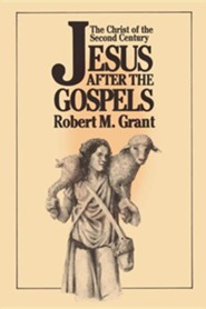 Jesus after the Gospels: The Christ of the Second Century