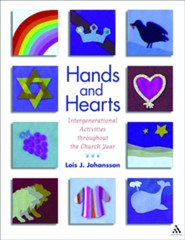 Hands and Hearts: Intergenerational Activities Throughout the Church Year  -     By: Lois Johansson