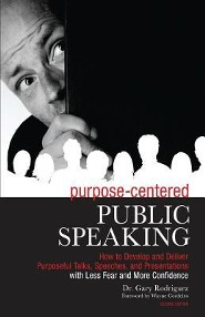 Purpose-Centered Public Speaking: How to Develop and Deliver Purposeful Talks, Speeches, and Presentations with Less Fear and More Con