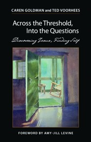 Across the Threshold, Into the Questions: Discovering Jesus, Finding Self  -     By: Caren Goldman, Ted Voorhees