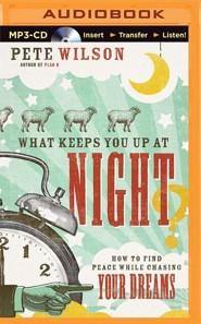 What Keeps You Up at Night?: How to Find Peace While Chasing Your Dreams - unabridged audiobook on MP3-CD