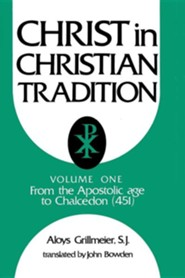 Christ in Christian Tradition, Volume One: From the Apostolic Age to Chalcedon (451)