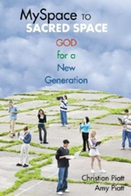 MySpace to Sacred Space: God for a New Generation  -              By: Christian Piatt, Amy Piatt