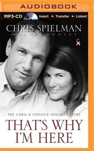 That's Why I'm Here: The Chris and Stefanie Spielman Story - unabridged audiobook on MP3-CD