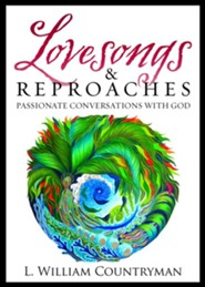 Lovesongs & Reproaches Passionate Conversations with God  -     By: L. William Countryman