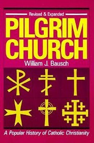 Pilgrim Church: A Popular History of Catholic ChristianityRevised & Expan Edition  -     By: William J. Bausch