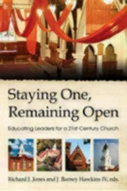 Staying One, Remaining Open: Educating Leaders for a 21st Century Church  -     Edited By: James Barney Hawkins IV     By: Richard J. Jones