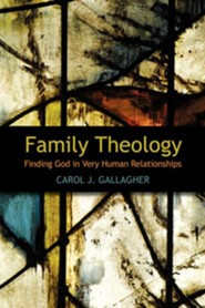 Family Theology: Finding God in Very Human Relationships  -     