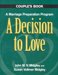 A Decision to Love Couples Book: A Marriage Preparation Program