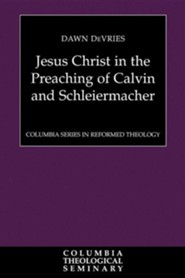 Jesus Christ in the Preaching of Calvin and Schleiermacher  -     By: Dawn DeVries