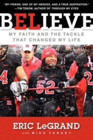 Believe: My Faith and the Tackle that Changed my Life  -     By: Eric LeGrand, Mike Yorkey