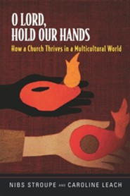 O Lord, Hold Our Hands: How a Church Thrives in a Multicultural World