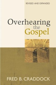 Overhearing the Gospel: Revised and Expanded EditionRevised and Exp Edition