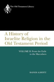 A History of Israelite Religion in the Old Testament Period, Volume II: From the Exile to the Maccabees  -     By: Rainer Albertz
