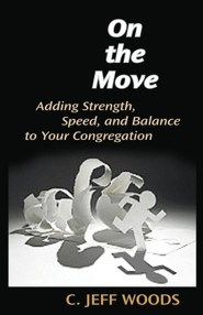 On the Move: Adding Strength, Speed, and Balance to Your Congregation  -     By: C. Jeff Woods