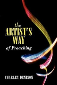 The Artist's Way of Preaching  -              By: Charles Denison