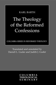 The Theology of the Reformed Confessions  -     By: Karl Barth