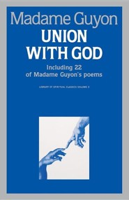Union with God: Including 22 of Madame Guyon's Poems  -     Edited By: Gene Edwards     By: Jeanne Guyon