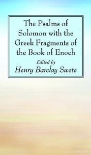 The Psalms of Solomon with the Greek Fragments of the Book of Enoch