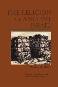 The Religion of Ancient Israel  -              By: Patrick D. Miller