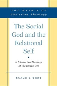 The Social God and the Relational Self: A Trinitarian Theology of the Imago Dei  -     By: Stanley J. Grenz