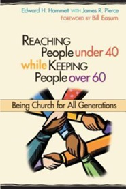 Reaching People Under 40 While Keeping People Over 60: Being Church for All Generations  -     By: Edward H. Hammett, James R. Pierce